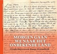 Morgen gaan we naar het onbekende land: Kinderbrieven uit Westerbork