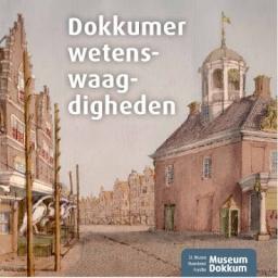 Boek over geschiedenis Waag van Dokkum: Dokkumer wetenswaagdigheden